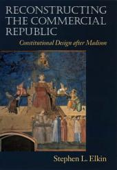 Reconstructing the Commercial Republic: Constitutional Design after Madison