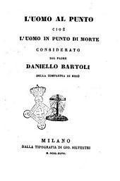 L'uomo al punto, cioè l'uomo in punto di morte considerato dal padre Daniello Bartoli della Compagnia diGesù