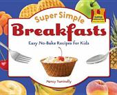 Super Simple Breakfasts:: Easy No-Bake Recipes for Kids