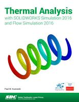 Thermal Analysis with SOLIDWORKS Simulation 2016 and Flow Simulation 2016 PDF