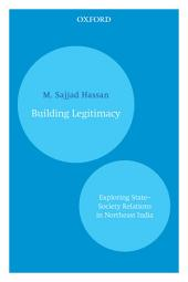 Building Legitimacy: Exploring State–Society Relations in Northeast India