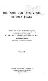 The Acts and Monuments of John Foxe: With a Life of the Martyrologist, and Vindication of the Work, Volume 7