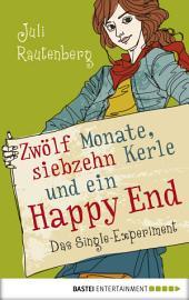 Zwölf Monate, siebzehn Kerle und ein Happy End: Das Single-Experiment