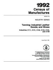 1992 Census of Manufactures, MC92-I-31A, Industry Series, Tanning; Industrial Leather Goods; and Shoes, Industries 3111, 3131, 3142, 3143, 3144, and 3149