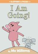 I Am Going   An Elephant and Piggie Book  Book