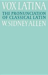 Vox Latina: A Guide to the Pronunciation of Classical Latin, Edition 2