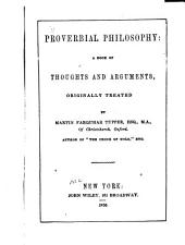Proverbial Philosophy: A Book of Thoughts and Arguments. 1st and 2d Series in One Volume