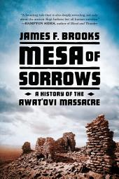 Mesa of Sorrows: A History of the Awatovi Massacre