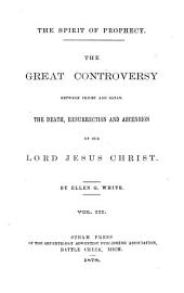 The Spirit of Prophecy: The Great Controversy Between Christ and Satan, Volume 3