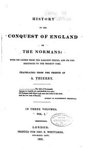 History of the conquest of England by the Normans: with its causes from the earliest period, and its consequences to the present time, Volume 1