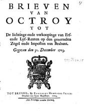 Brieven van Octroy tot de lichtinge ende verkoopinge van Erf- ende Lyf-Renten op den generaelen Zegel ende Imposten van Brabant. Gegeven den 31 Deceember 1703
