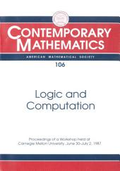 Logic and Computation: Proceedings of a Workshop Held at Carnegie Mellon University, June 30-July 2, 1987
