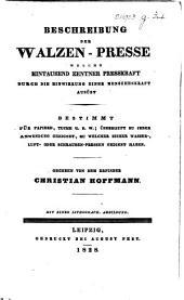 Beschreibung der Walzen-Presse welche eintausend Zentner Presskraft durch die Einwirkung einer Menschenkraft ausübt ... Gegeben von dem Erfinder C. Hoffman. Mit einer ... Abbildung