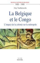 La Belgique et le Congo (1885-1980): L'impact de la colonie sur la métropole