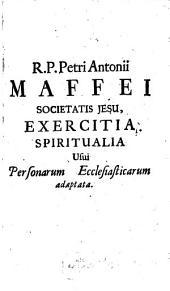 Exercitia Spiritualia: Conscripta & Adaptata Usui Personarum Ecclesiasticarum Pro sacra solitudine singulis annis ineunda, & in octo vel decem dies protrahenda. 1