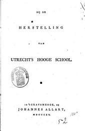 Bij de herstelling van Utrecht's Hooge School