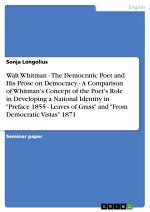 Walt Whitman - The Democratic Poet and His Prose on Democracy - A Comparison of Whitman's Concept of the Poet's Role in Developing a National Identity in