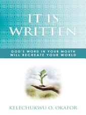 IT IS WRITTEN: GOD'S WORD IN YOUR MOUTH WILL RECREATE YOUR WORLD