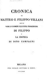 Cronica di Matteo e Filippo Villani con le Vite d'uomini illustri fiorentini di Filippo e la Cronica di Dino Compagni