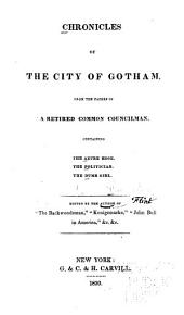 Chronicles of the City of Gotham: From the Papers of a Retired Common Councilman