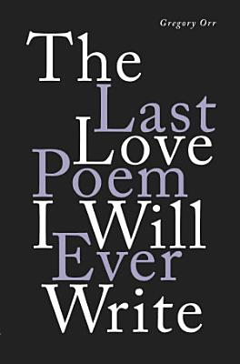 The Last Love Poem I Will Ever Write  Poems