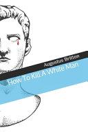 How To Kill A White Man PDF