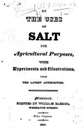 On the Uses of Salt for Agricultural Purposes, with experiments and illustrations (extracted from a ... work on the use of salt in agriculture ... by Mr. C. W. J.), etc