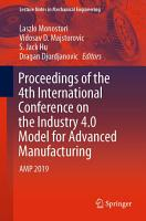 Proceedings of the 4th International Conference on the Industry 4 0 Model for Advanced Manufacturing PDF
