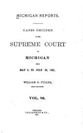 Michigan Reports: Cases Decided in the Supreme Court of Michigan, Volume 86