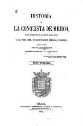 Historia de la conquista de Mejico: con una reseña preliminar de la civilizacion antigua mejicana y la vida del conquistador Hernan Cortes ...