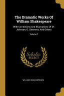 The Dramatic Works Of William Shakespeare  With Corrections And Illustrations Of Dr  Johnson  G  Steevens  And Others  PDF
