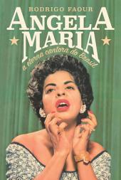 Angela Maria: A eterna cantora do Brasil