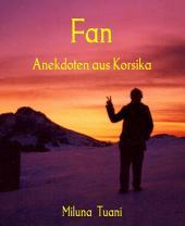 Fan: Anekdoten aus Korsika