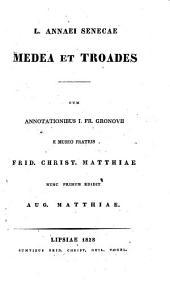 Medea et Troades; cum annotationibus J. Fr. Gronovii, e museo fratris Frid. Christ. Matthiae nunc primum edidit Augustus Matthiae. - Lipsiae, Vogel 1828
