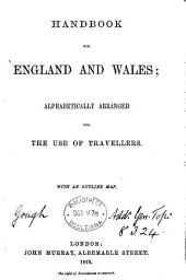 Handbook for England and Wales: Alphabetically Arranged for the Use of Travellers ...