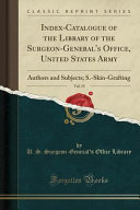 Index Catalogue of the Library of the Surgeon General s Office  United States Army  Vol  15 PDF