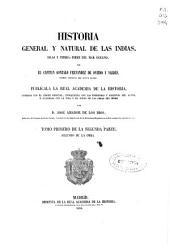 Historia general y natural de las Indias, Islas y Tierra-Firme del Mar Oceano: Tomo primero de la segunda parte