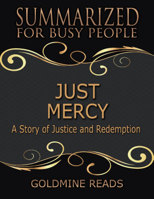 Just Mercy   Summarized for Busy People  Based On the Book By Bryan Stevenson