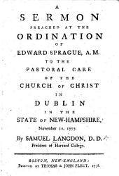 A sermon [on 1 Thess. ii. 13] preached at the ordination of E. Sprague to the pastoral care of the Church ... in Dublin in the State of New Hampshire, November 12, 1777