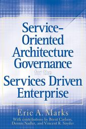 Service-Oriented Architecture (SOA) Governance for the Services Driven Enterprise