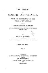 The History of South Australia: From Its Foundation to the Year of Its Jubilee ; with a Chronological Summary of All the Principal Events of Interest Up to Date, Volume 1