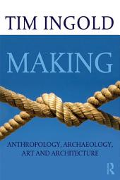 Making: Anthropology, Archaeology, Art and Architecture