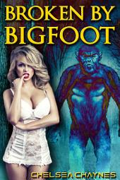 Broken By Bigfoot (Monster Erotica / Bigfoot Erotica)