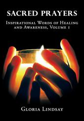 Sacred Prayers: Inspirational Words Of Healing and Awareness, Volume 1
