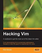 Hacking Vim: A Cookbook to Get the Most Out of the Latest Vim Editor