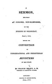 A Sermon, delivered at Concord, New Hampshire ... before the Convention of Congregational and Presbyterian Ministers, etc