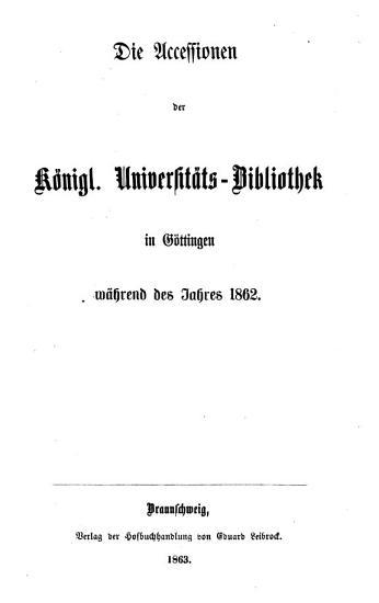 Die Accessionen der k  nigl  Universit  ts Bibliothek in G  ttingen w  hrend der Jahre PDF