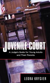 Juvenile Court: A Judge's Guide for Young Adults and Their Parents