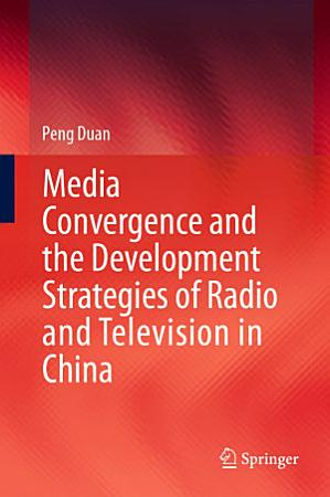 Media Convergence and the Development Strategies of Radio and Television in China PDF