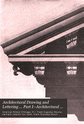 Architectural drawing and lettering: a manual of practical instruction in the art of drafting and lettering for architectural purposes, including the principles of shading and rendering, and practical exercises in design : Part I--Architectural drawing, by Frank A. Bourne and H. V. von Holst. Part II--Architectural lettering, by Frank Chouteau Brown